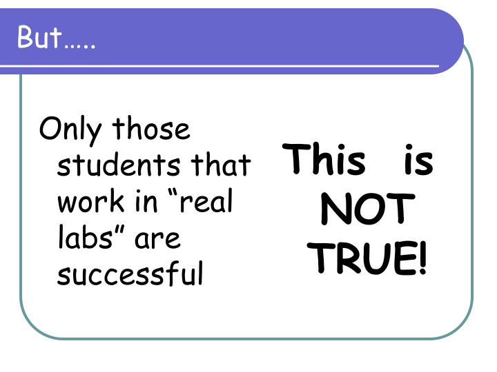 """Only those students that work in """"real labs"""" are successful"""