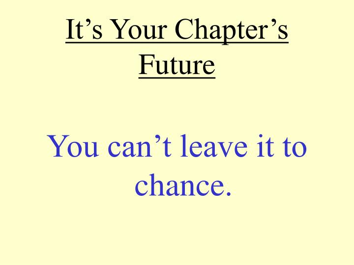 It's Your Chapter's Future