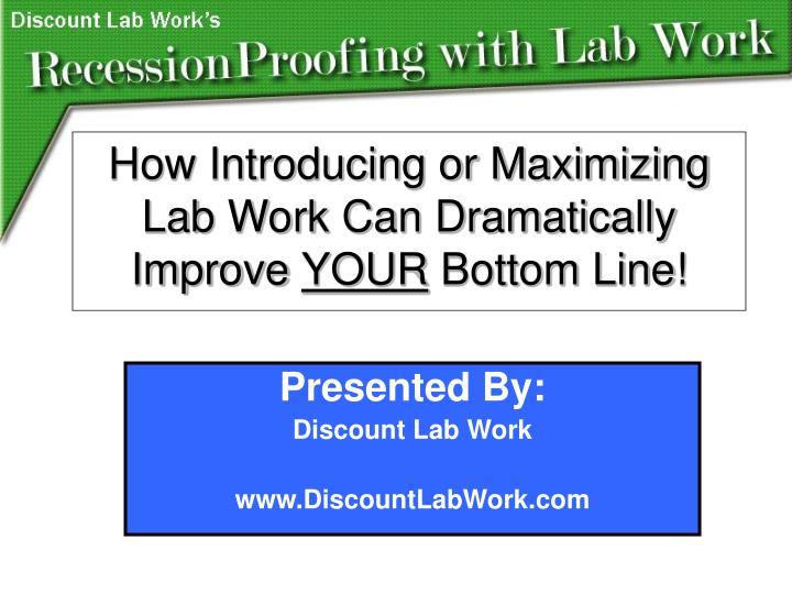 how introducing or maximizing lab work can dramatically improve your bottom line n.