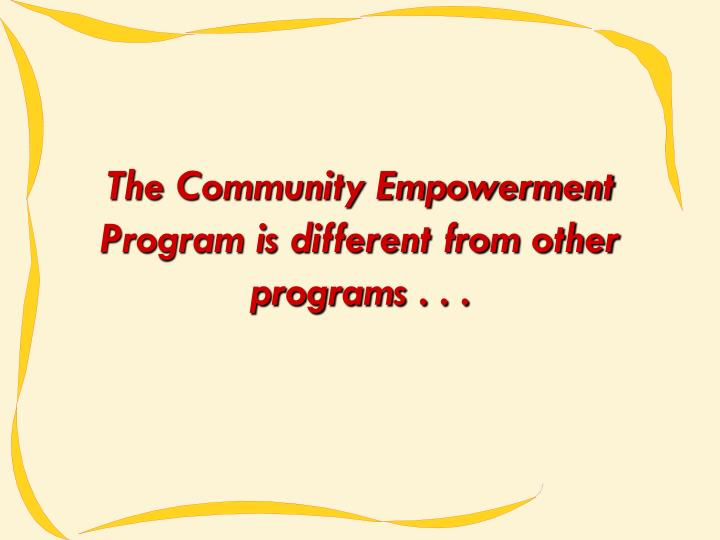 The community empowerment program is different from other programs