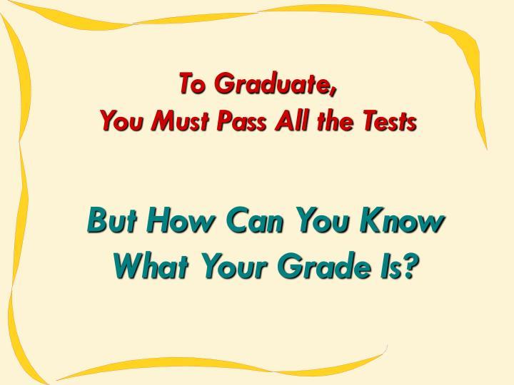 To Graduate,
