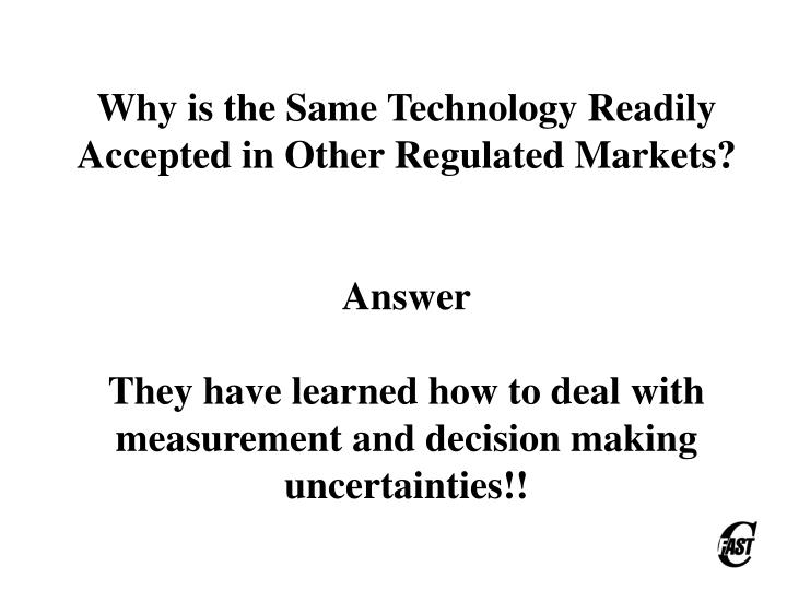 Why is the Same Technology Readily Accepted in Other Regulated Markets?