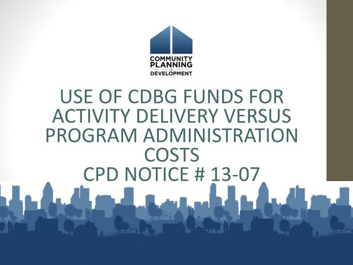 USE OF CDBG FUNDS FOR ACTIVITY DELIVERY VERSUS PROGRAM ADMINISTRATION COSTS