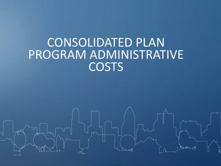 CONSOLIDATED PLAN PROGRAM ADMINISTRATIVE COSTS