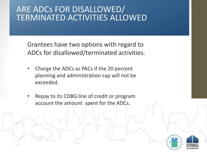 ARE ADCs FOR DISALLOWED/ TERMINATED ACTIVITIES ALLOWED