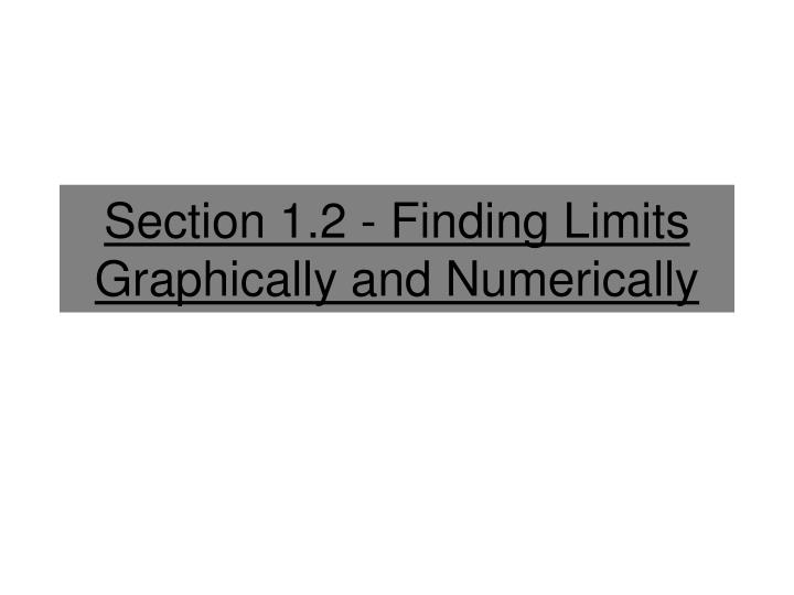 section 1 2 finding limits graphically and numerically n.