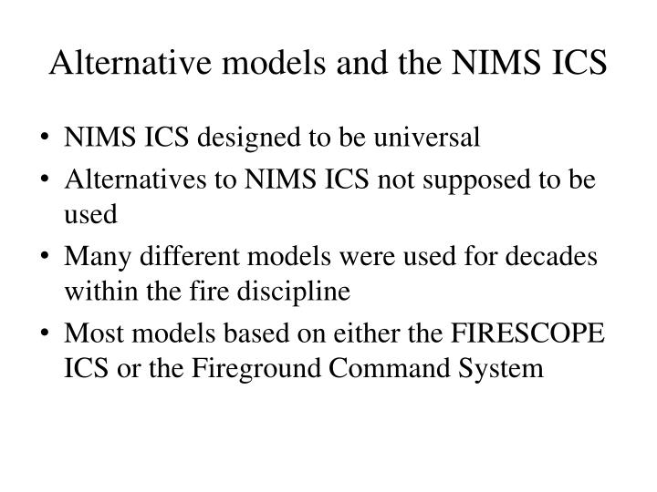 Alternative models and the NIMS ICS