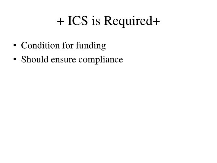 + ICS is Required+
