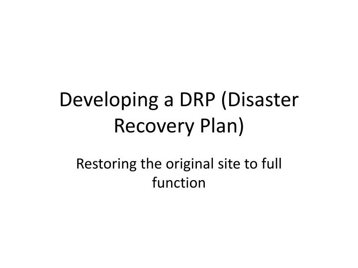 Developing a DRP (Disaster Recovery Plan)