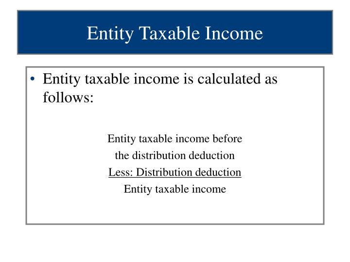 Entity taxable income is calculated as follows: