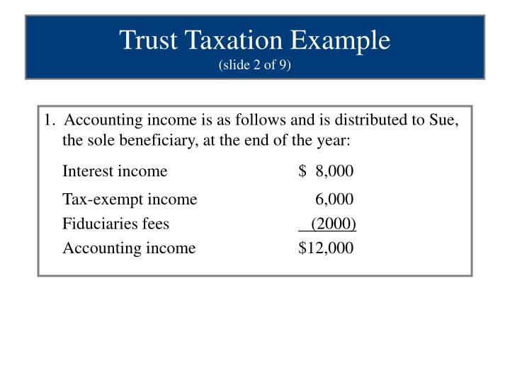 1.  Accounting income is as follows and is distributed to Sue, the sole beneficiary, at the end of the year:
