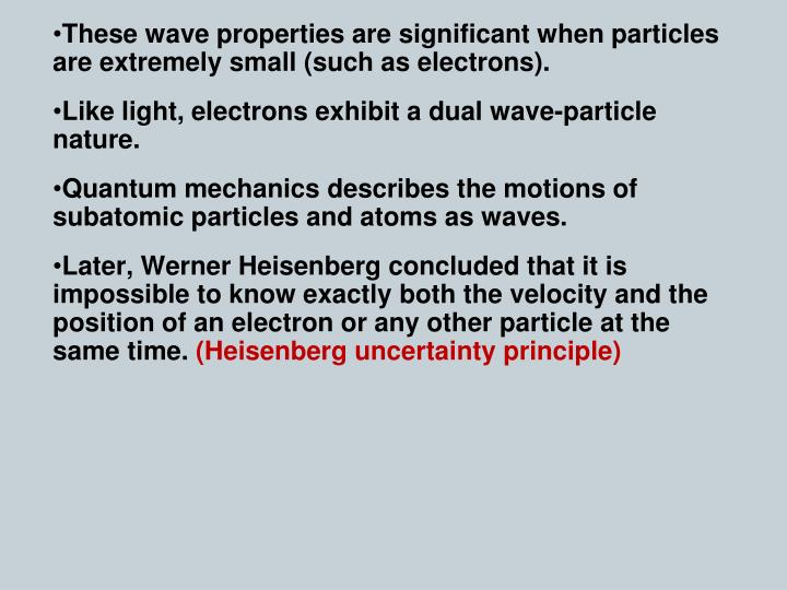These wave properties are significant when particles are extremely small (such as electrons).