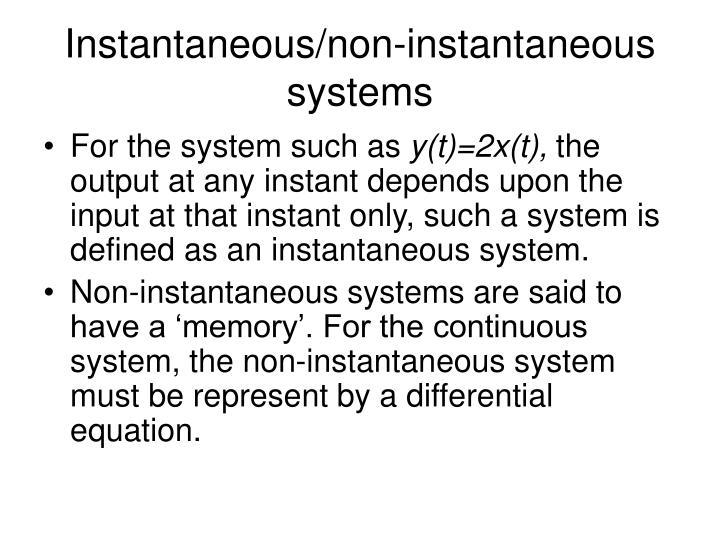 Instantaneous/non-instantaneous systems