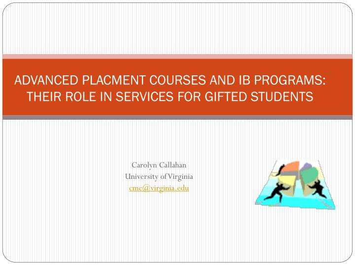 Advanced placment courses and ib programs their role in services for gifted students