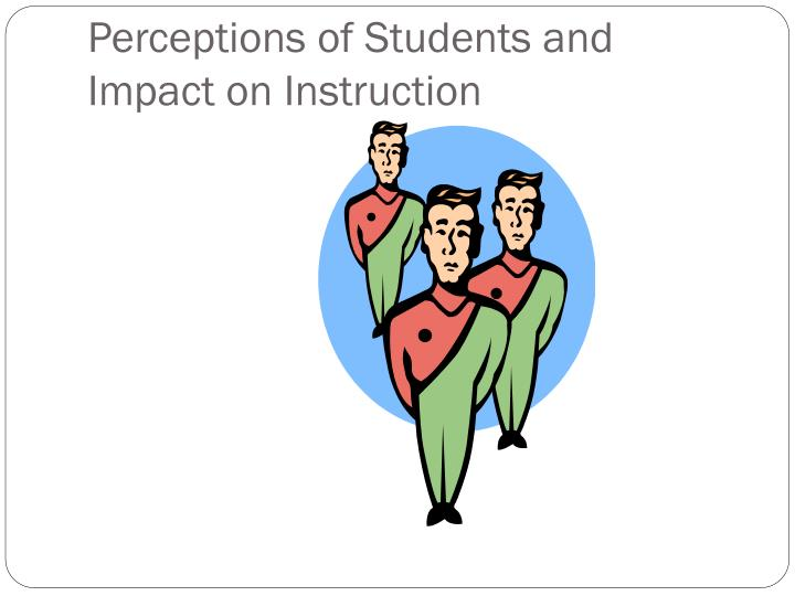 Perceptions of Students and Impact on Instruction