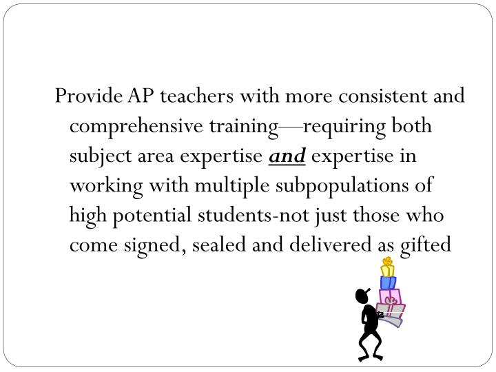 Provide AP teachers with more consistent and comprehensive training—requiring both subject area expertise