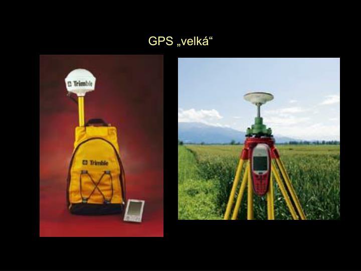 """GPS """"velká"""""""