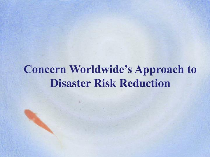 concern worldwide s approach to disaster risk reduction