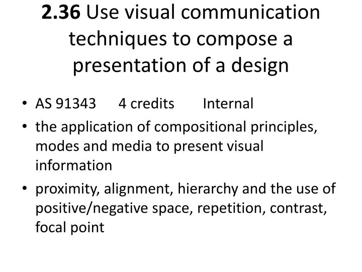 2 36 use visual communication techniques to compose a presentation of a design