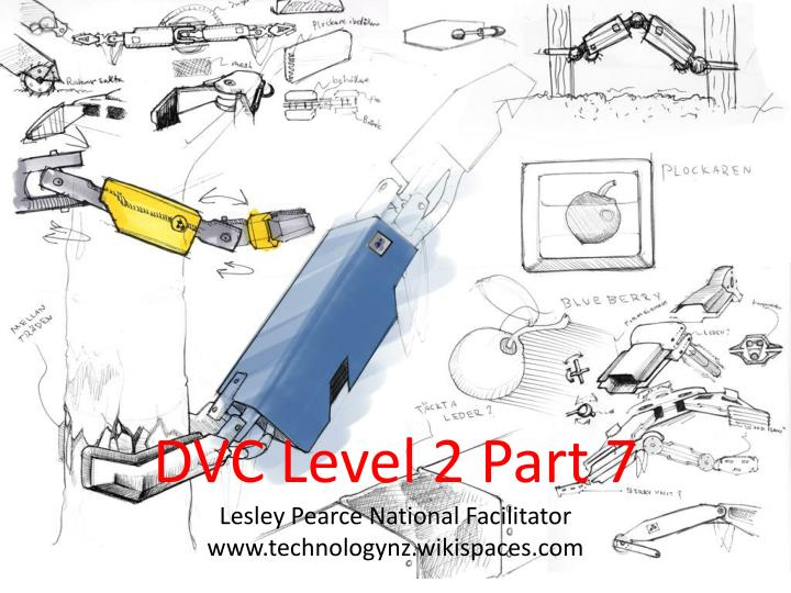 Dvc level 2 part 7 lesley pearce national facilitator www technologynz wikispaces com