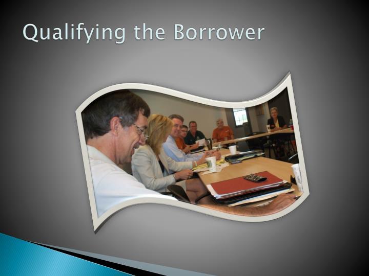 Qualifying the Borrower