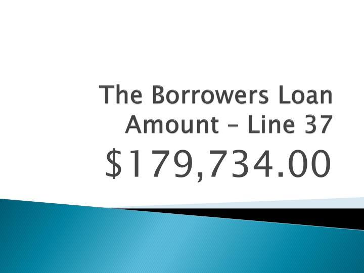 The Borrowers Loan Amount – Line 37