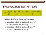two factor estimation