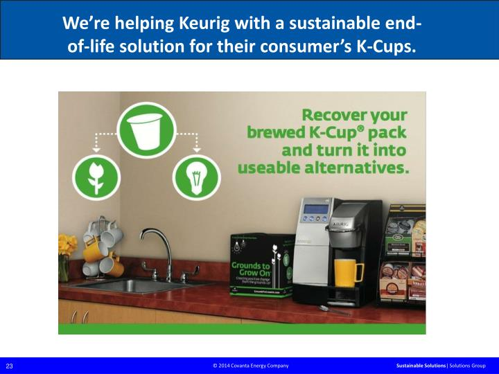 We're helping Keurig with a sustainable end-of-life solution for their consumer's K-Cups.