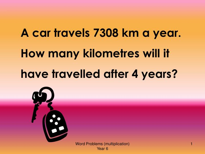 A car travels 7308 km a year. How many kilometres will it have travelled after 4 years?