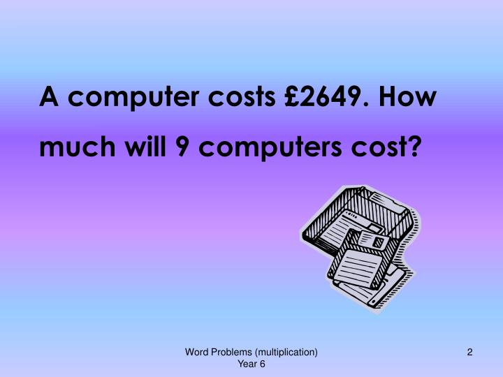 A computer costs £2649. How much will 9 computers cost?