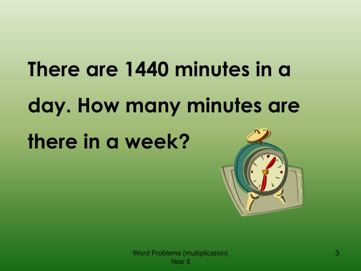 There are 1440 minutes in a day. How many minutes are there in a week