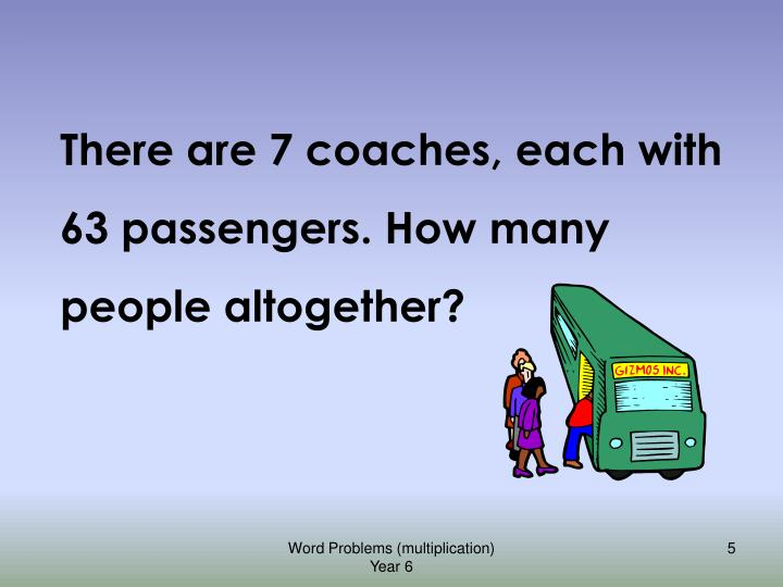 There are 7 coaches, each with 63 passengers. How many people altogether?