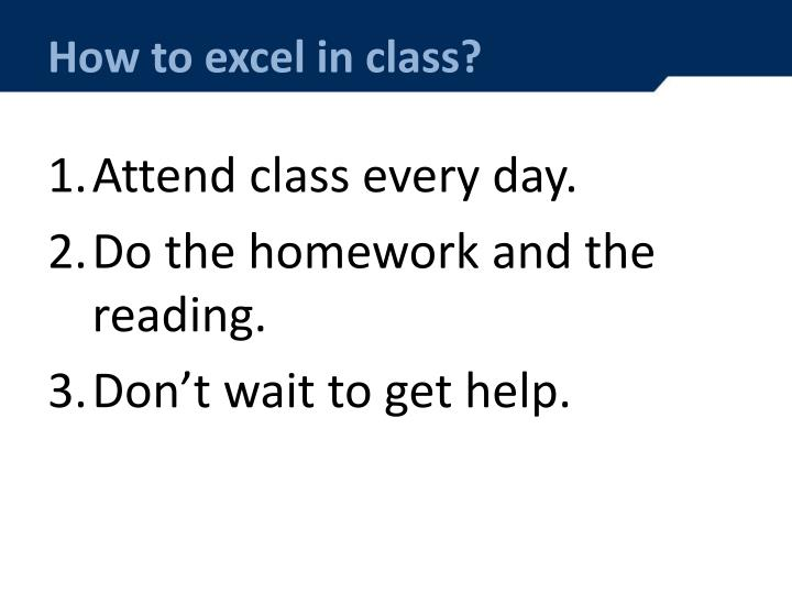 How to excel in class?