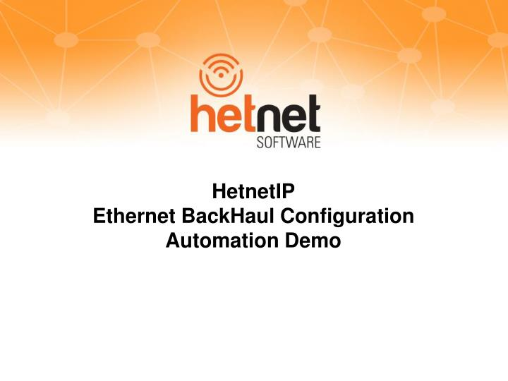 Hetnetip ethernet backhaul c onfiguration automation demo