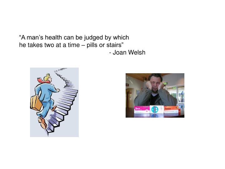 """""""A man's health can be judged by which"""