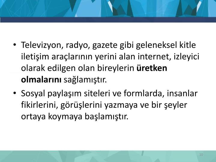 Televizyon, radyo, gazete gibi geleneksel kitle iletişim araçlarının yerini alan internet, izleyici olarak edilgen olan bireylerin