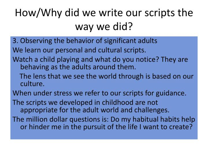 How/Why did we write our scripts the way we did?