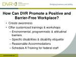 how can dvr promote a positive and barrier free workplace
