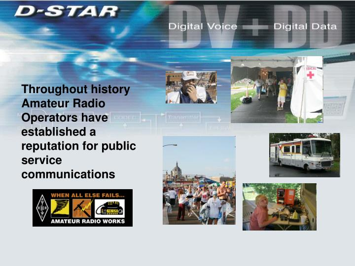 Throughout history Amateur Radio Operators have established a reputation for public service communications