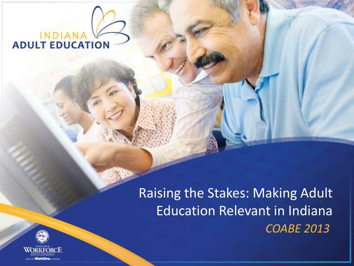 Raising the stakes making adult education relevant in indiana