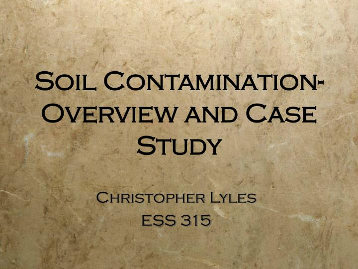 soil contamination overview and case study n.