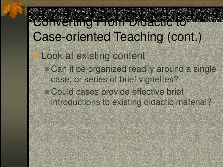 Converting From Didactic to Case-oriented Teaching (cont.)
