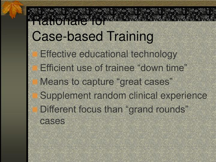 Rationale for case based training