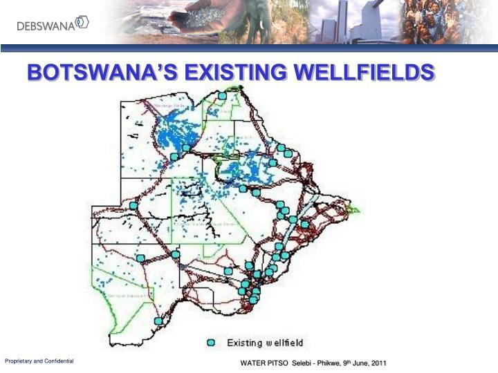 BOTSWANA'S EXISTING WELLFIELDS