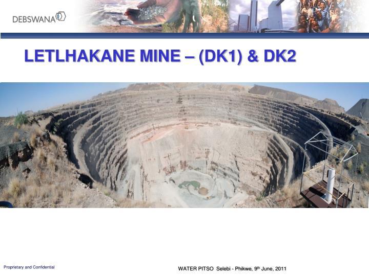LETLHAKANE MINE – (DK1) & DK2