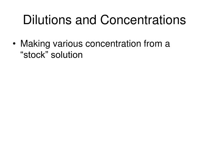 Dilutions and Concentrations