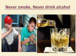 never smoke never drink alcohol
