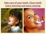 take care of your teeth clean teeth every morning and every evening