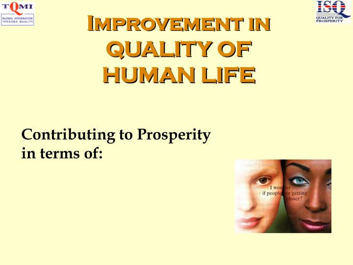 Improvement in quality of human life