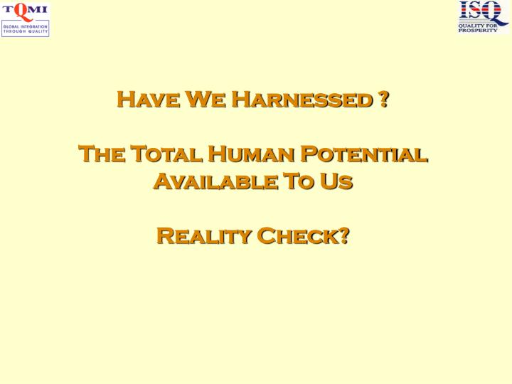 Have We Harnessed ?